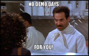 No Demo Days For You